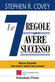 "Le sette regole per avere successo. Nuova edizione del bestseller ""The 7 Habits of Highly Effective People"" - Nuova edizione del bestseller ""The 7 Habits of Highly Effective People"" ebook by Stephen R. Covey"