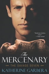 The Mercenary: The Savage Seven ebook by Katherine Garbera