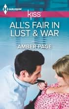 All's Fair in Lust & War ebook by