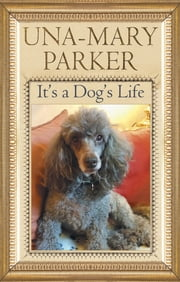 It's a Dog's Life ebook by Toffee Parker