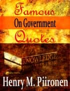Famous Quotes on Government ebook door Henry M. Piironen