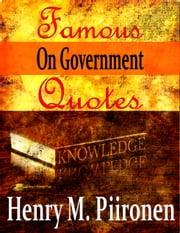 Famous Quotes on Government ebook by Henry M. Piironen