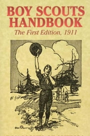 Boy Scouts Handbook (The First Edition), 1911 ebook by Boy Scouts of America