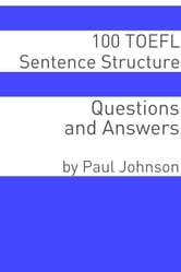 100 TOEFL Sentence Structure Questions and Answers ebook by Minute Help Guides
