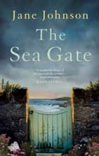 The Sea Gate - a sweeping, atmospheric historical novel ebook by Jane Johnson