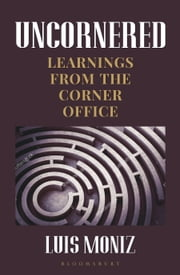 Uncornered - Learnings From The Corner Office ebook by Author Luis Moniz