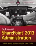 Professional SharePoint 2013 Administration ebook by Shane Young, Steve Caravajal, Todd Klindt