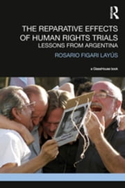 The Reparative Effects of Human Rights Trials - Lessons From Argentina ebook by Rosario Figari Layus