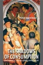 The Shadows of Consumption ebook by Peter Dauvergne