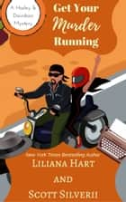 Get Your Murder Running (Book 4) ebook by Liliana Hart, Scott Silverii