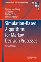 Simulation-Based Algorithms for Markov Decision Processes ebook by Hyeong Soo Chang, Jiaqiao Hu, Michael C. Fu,...