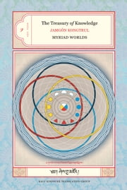 The Treasury of Knowledge: Book One - Myriad Worlds ebook by Jamgon Kongtrul Lodro Taye,Kalu Rinpoche Translation Group