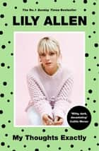 My Thoughts Exactly - The No.1 Bestseller ebook by Lily Allen