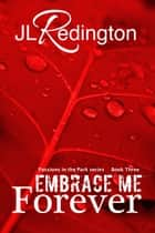 Embrace Me Forever ebook by JL Redington