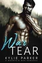 War Tears: A Military Mountain Man Romance ebook by Kylie Parker