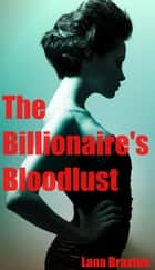 The Billionaire's Bloodlust - Billionaire Desire, #2 ebook by Lana Braxton