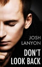 Don't Look Back ebook by Josh Lanyon