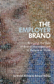The Employer Brand - Bringing the Best of Brand Management to People at Work ebook by Simon Barrow,Richard Mosley