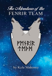 The Adventures of the Fenrir Team ebook by Kyle Mahoney