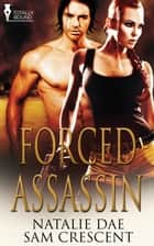 Forced Assassin ebook by Sam Crescent,Natalie Dae