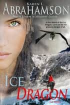 Ice Dragon: The Novel ebook by Karen L. Abrahamson