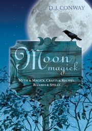 Moon Magick - Myth & Magic, Crafts & Recipes, Rituals & Spells ebook by D.J. Conway