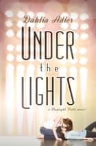 Under the Lights - A Daylight Falls Novel ebook by Dahlia Adler