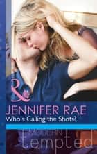 Who's Calling The Shots? (Mills & Boon Modern Tempted) ebook by Jennifer Rae