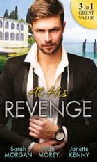 At His Revenge: Sold to the Enemy / Bartering Her Innocence / Innocent of His Claim (Mills & Boon M&B) ekitaplar by Sarah Morgan, Trish Morey, Janette Kenny