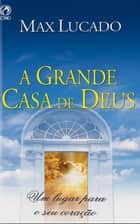 A Grande Casa de Deus ebook by Max Lucado