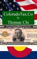 ColoradoTax.co ebook by Thomas Chi