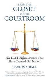 From the Closet to the Courtroom - Five LGBT Rights Lawsuits That Have Changed Our Nation ebook by Carlos A. Ball,Michael Bronski