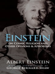 Einstein on Cosmic Religion and Other Opinions and Aphorisms ebook by Albert Einstein,George  Bernard Shaw