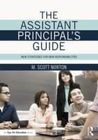 The Assistant Principal's Guide - New Strategies for New Responsibilities ebook by M. Scott Norton
