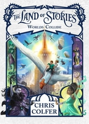 The Land of Stories: Worlds Collide - Book 6 ebook by Chris Colfer