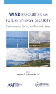 Wind Resources and Future Energy Security: Environmental, Social, and Economic Issues ebook by Adaramola, Muyiwa