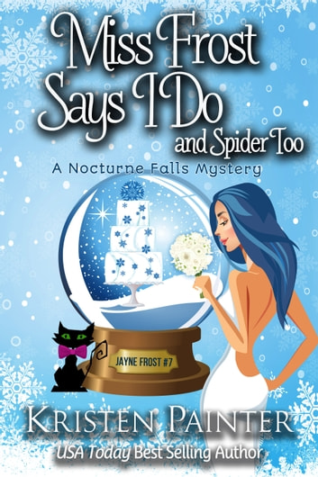 Miss Frost Says I Do - A Nocturne Falls Mystery ebook by Kristen Painter