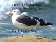 Dean and Daemon the Rebel Seagulls - Book One ebook by J.L. Darbey