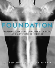 Foundation - Redefine Your Core, Conquer Back Pain, and Move with Confidence ebook by Eric Goodman, Peter Park