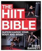 The HIIT Bible - Supercharge Your Body and Brain ebook by Steve Barrett