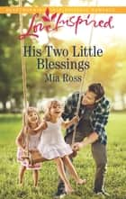 His Two Little Blessings - A Fresh-Start Family Romance ebook by Mia Ross