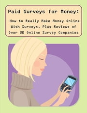 Paid Surveys for Money: How to Really Make Money Online With Surveys, Plus Reviews of Over 20 Online Survey Companies ebook by Marisa Harper, Malibu Publishing