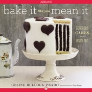Bake It Like You Mean It - Gorgeous Cakes from Inside Out ebook by Gesine Bullock-Prado,Tina Rupp