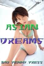 Asian Dreams ebook by Bad Penny Press