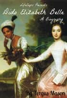 Dido Elizabeth Belle - A Biography ebook by Fergus Mason