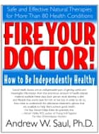 Fire Your Doctor! ebook by Andew W. Saul Ph.D.