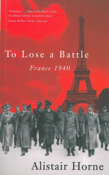 To Lose a Battle - France 1940 ebook by Alistair Horne