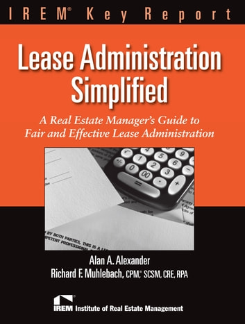 Leasing Administration Simplified - A Real Estate Manager's Guide to Fair and Effective Lease Administration ebook by Alan Alexander,Richard Muhlebach