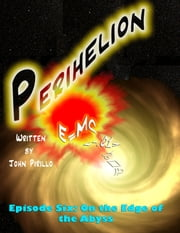 Perihelion ep 6 On the Edge of the Abyss ebook by John Pirillo