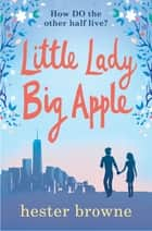 Little Lady, Big Apple - the perfect laugh-out-loud read for anyone who loves New York ebook by Hester Browne
